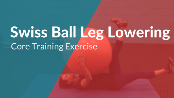 Core Training Exercise – Swiss Ball Leg Lowering